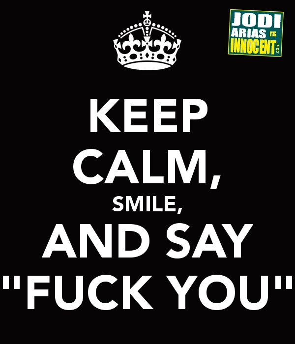 Keep Calm, Smile And Say Fuck You!