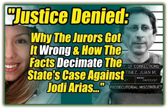 Justice Denied - Why The Jurors Got It Wrong and How The Facts Decimate The State's Case Against Jodi Arias - by Jade