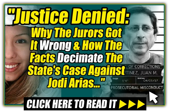 Read - Justice Denied - Why The Jurors Got It Wrong & How The Facts Decimate The State's Case Against Jodi Arias