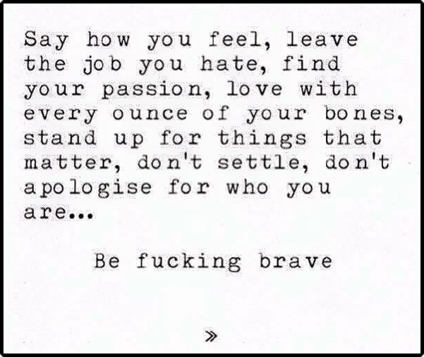 be fucking brave