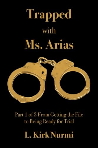 Trapped with Ms. Arias Part 1 of 3 From Getting the File to Being Ready for Trial - Volume 1